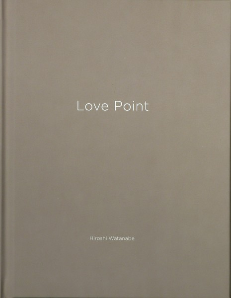Hiroshi Watanabe: Love Point, One Picture Book by Nazraeli
